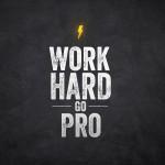 work hard go pro